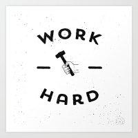 work hard Art Prints featuring Work Hard by Zach Terrell