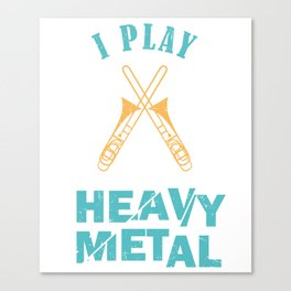 I Play Heavy Metal Trombone Musician Superbone Jazz Band Canvas Print