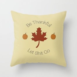 Be Thankful and Let It Go Throw Pillow