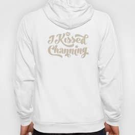 I Kissed Channing Hoody