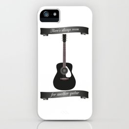 There's Always Room For Another Guitar iPhone Case
