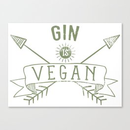 Gin Is Vegan Drinking Quote - Funny Alcohol Saying Gift Canvas Print