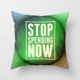 Stop Spending Now Throw Pillow