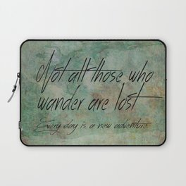 Not all those who wander are lost. Laptop Sleeve