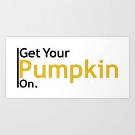 Get Your Pumpkin On Art Print