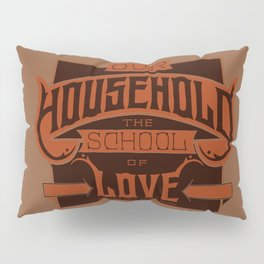 OUR HOUSEHOLD - The School of Love Handlettering Verse Pillow Sham