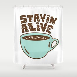 Stayin' Alive in Turquoise Shower Curtain