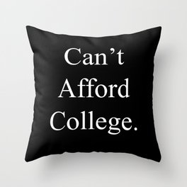 Can't Afford College Throw Pillow