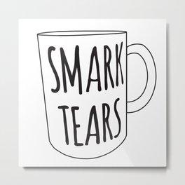 Smark Tears Metal Print