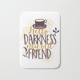 Coffee Hello Darkness My Old Friend Bath Mat