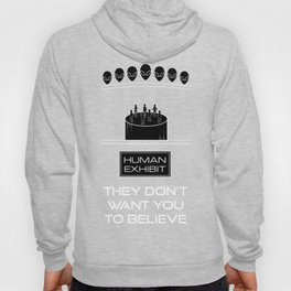 They Don't Want You to Believe - Human Exhibit Hoody