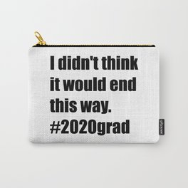 I didn't think it would end this way #2020grad Carry-All Pouch
