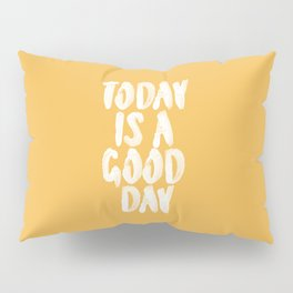 Today is a Good Day Pillow Sham