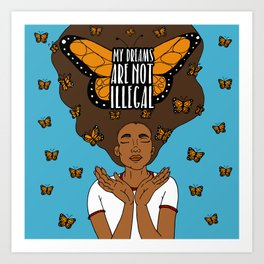 My Dreams Are Not Illegal Art Print