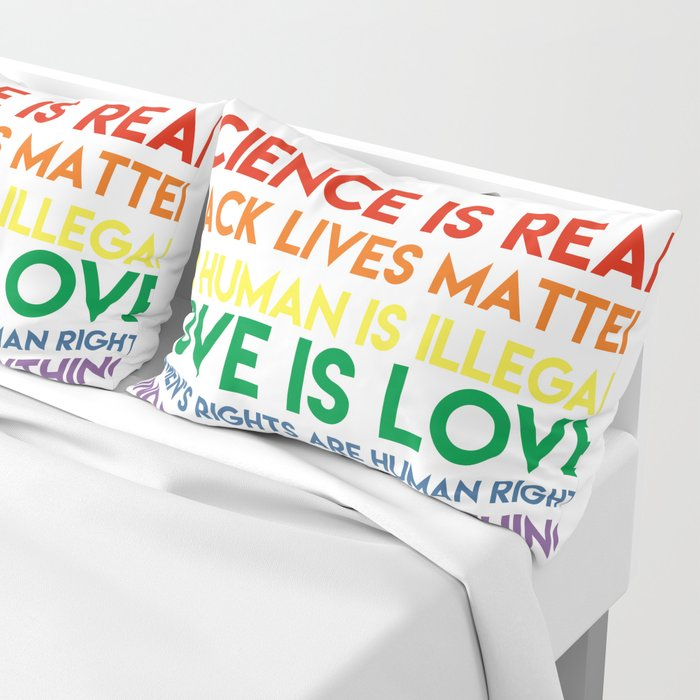 Science is real! Black lives matter! No human is illegal! Love is love! Women's rights are human rig Pillow Sham