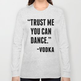TRUST ME YOU CAN DANCE - VODKA Long Sleeve T-shirt