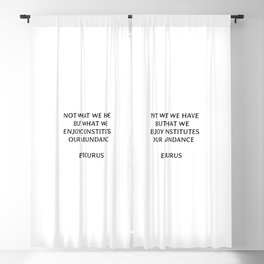 Not what we have but what we enjoy constitutes our abundance - Epicurus Blackout Curtain