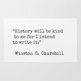 """History will be kind to me for I intend to write it.""  Winston S. Churchill Rug"
