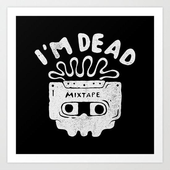 I'm dead Art Print
