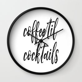 Coffee til cocktails Print, Home Decor, Coffee Lovers, Gift for Her Wall Clock