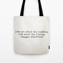 """""""It's not about the landing. It's about the flying."""" -Maggie Stiefvater Tote Bag"""