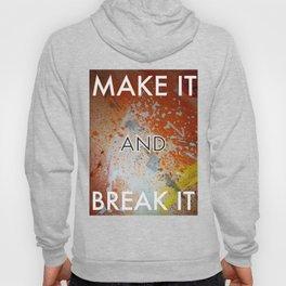 MAKE IT AND BREAK IT Hoody