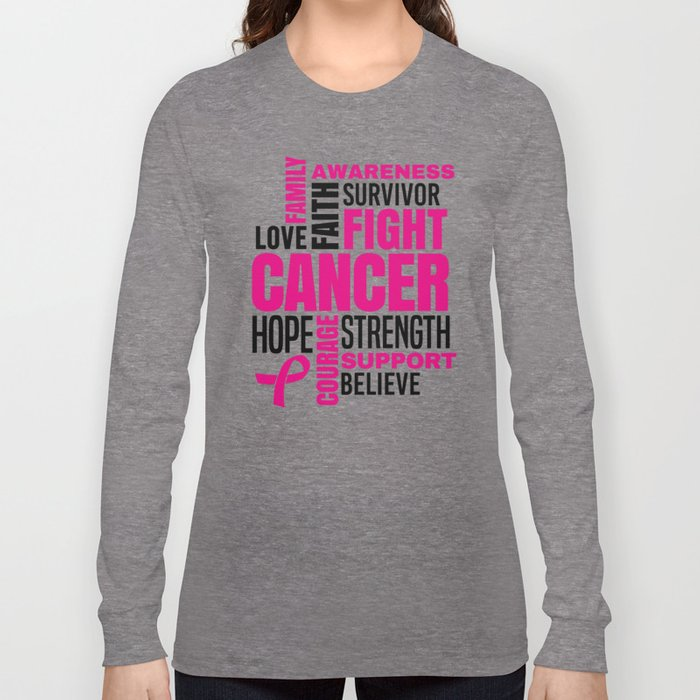 Breast Cancer Fight Strength Faith Support Hope Love Family Believe Survivor Long Sleeve T-shirt