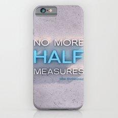 Half Measures  Slim Case iPhone 6s