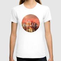 hello beautiful T-shirts featuring Hello Beautiful  by Rachel Burbee