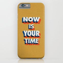 Now is Your Time iPhone Case