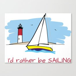 I'd Rather Be Sailing Sailboat and Lighthouse Illustration Canvas Print