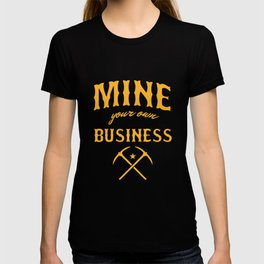 Coal Mining Mineral Miners Rocks Mine your Own Business Funny Gift T-shirt