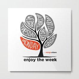 Enjoy the Week Metal Print
