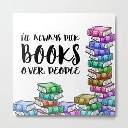 I'll always pick books over people Metal Print