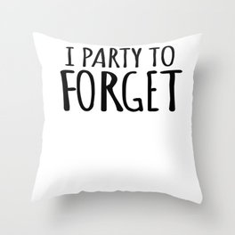 Party Alcohol forget sarcasm funny gifts Throw Pillow