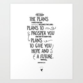 For I know the plans I have for you... Jeremiah 29:1 Art Print