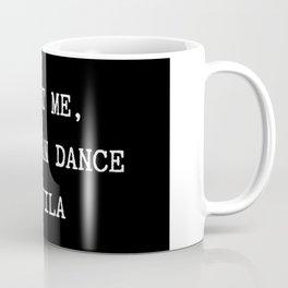 Trust me you can dance - tequila Coffee Mug