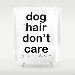 Dog Hair Don't Care Shower Curtain
