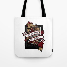 LOVE THE HELL OUT OF PEOPLE Tote Bag