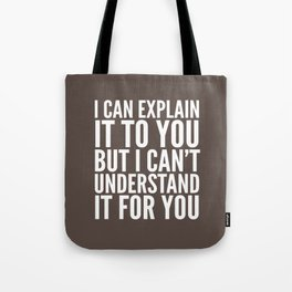 I Can Explain it to You, But I Can't Understand it for You (Brown) Tote Bag