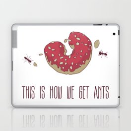 This is How We Get Ants Laptop & iPad Skin