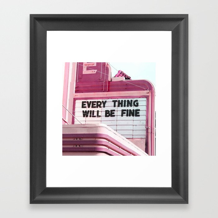 Every Thing Will Be Fine Framed Art Print