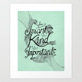 Smart. Kind. Important. Art Print