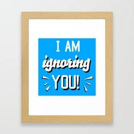 I'm Ignoring YOU! Framed Art Print