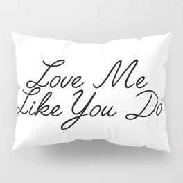 love me like you do Pillow Sham