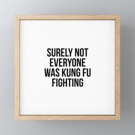 Surely Not Everyone Was Kung Fu Fighting Framed Mini Art Print