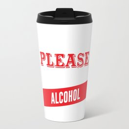 I'm Easy to Please as Long as I Have Alcohol Funny T-shirt Travel Mug