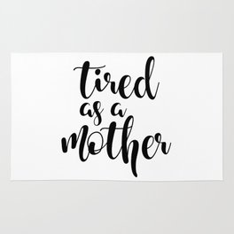 Tired as a mother Rug