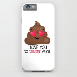 I Love You So Stinkin' Much! - Poop iPhone Case