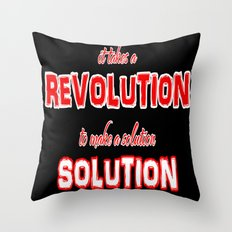 It Takes A Revolution To Make A Solution Throw Pillow